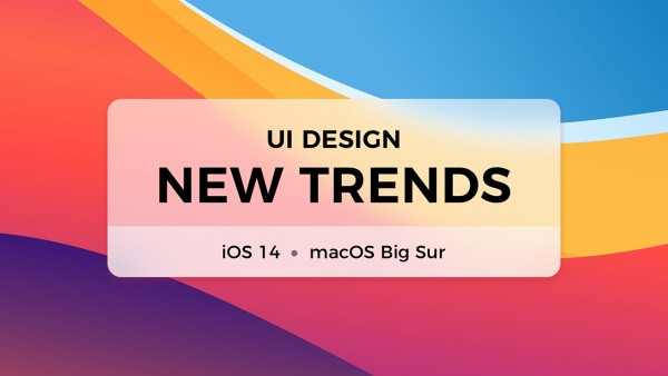 iOS14和macOS Big Sur对UI设计意味着什么?